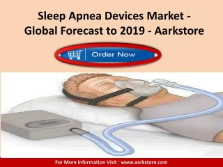 Sleep Apnea Devices Market - Global Forecast to 2019 - Aarkstore