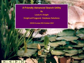 A Friendly Advanced Search Utility  By Louis H. Knight Knight-at-Frogpond  Database Solutions