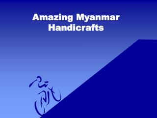 Amazing Myanmar Handicrafts