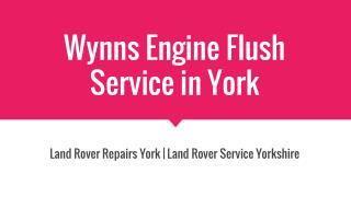 Wynns Engine Flush Service in York At Land Rover Service and Repairs