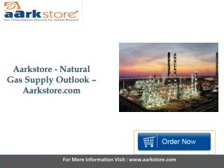 Aarkstore   Natural Gas Supply Outlook.pptx