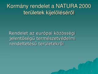 Korm ny rendelet a NATURA 2000 ter letek kijel l s rol