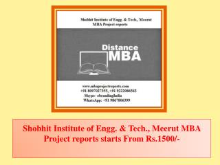 Shobhit Institute of Engg. & Tech., Meerut MBA Project reports starts From Rs.1500/-