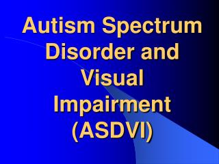 Autism Spectrum Disorder and Visual Impairment ASDVI