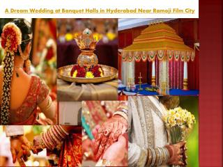 A Dream Wedding at Banquet Halls in Hyderabad Near Ramoji Film City