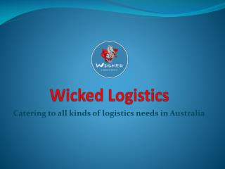 Catering to all the logistics needs in Australia-Wicked logistics