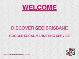 Googel Local Marketing | Discover SEO Brisbane