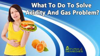 What To Do To Solve Acidity And Gas Problem?