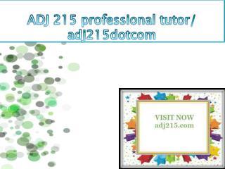 ADJ 215 professional tutor/ adj215dotcom