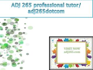 ADJ 265 professional tutor/ adj265dotcom
