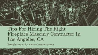 Tips For Hiring The Right Fireplace Masonry Contractor In Los Angeles, CA