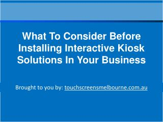 What To Consider Before Installing Interactive Kiosk Solutions In Your   Business