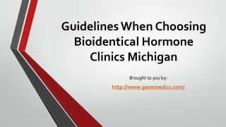 Guidelines When Choosing Bioidentical Hormone Clinics Michigan