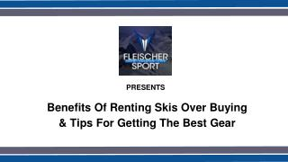 Benefits Of Renting Skis Over Buying & Tips For Getting The Best Gear