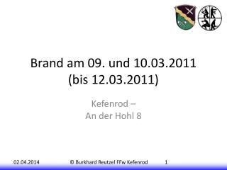 Brand am 09. und 10.03.2011 bis 12.03.2011