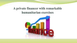 A Private Financer With Remarkable Humanitarian Exercises