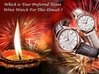 Which is Your Preferred Tissot Wrist Watch For This Diwali?