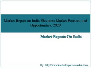 Market Report on India Elevators Market Forecast and Opportunities, 2020