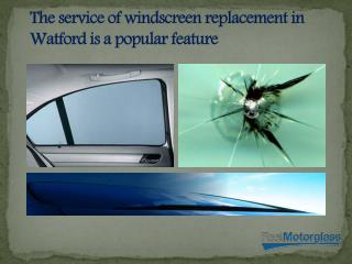 The service of windscreen replacement in Watford is a popular feature