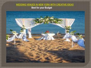 WEDDING VENUES IN NEW YORK WITH CREATIVE IDEAS –BEST FOR YOUR BUDGET