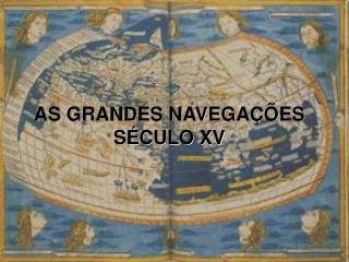 AS GRANDES NAVEGA  ES S CULO XV