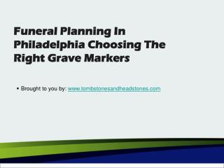 Funeral Planning In Philadelphia: Choosing The Right Grave Markers