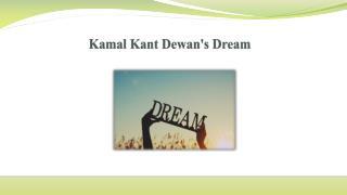 Kamal Kant Dewan's Dream