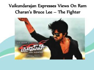 Vaikundarajan Expresses Views On Ram Charan's Bruce Lee – The Fighter