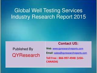 Global Well Testing Services Market 2015 Industry Research, Outlook, Trends, Development, Study, Overview and Insights