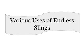 Various Uses of Endless Slings