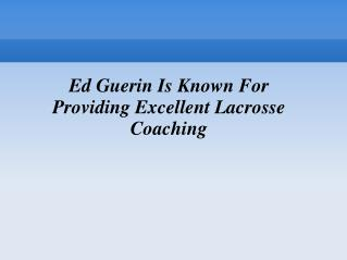 Ed Guerin Is Known For Providing Excellent Lacrosse Coaching