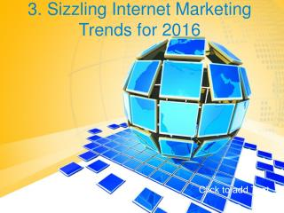 3 Sizzling Internet Marketing Trends for 2016