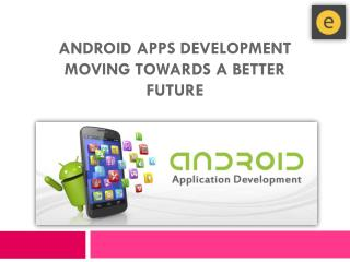 Android Apps Development � Moving Towards A Better Future