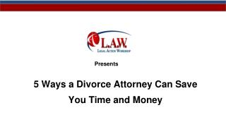 5 Ways a Divorce Attorney Can Save You Time and Money