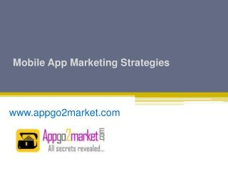 Mobile App Marketing Strategies for the Smart MarketersMobile App Marketing Strategies - www.appgo2market.com