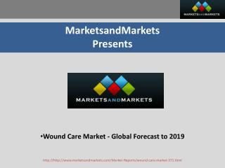 Wound Care Market - Global Forecast to 2019
