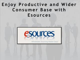 Enjoy Productive and Wider Consumer Base with Esources