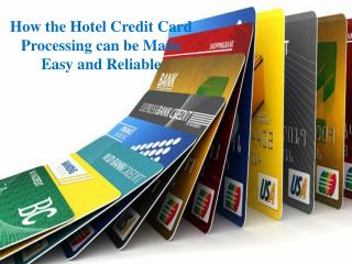 How the Hotel Credit Card Processing can be Made Easy and Reliable