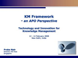 KM Framework  - an APO Perspective  Technology and Innovation for  Knowledge Management  12 - 14 February 2008 New Delhi