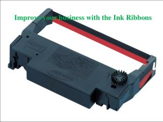 Improve your business with the Ink Ribbons