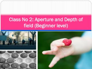 Class No 2 Aperture and Depth of field (Beginner level)