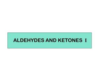 ALDEHYDES AND KETONES  I