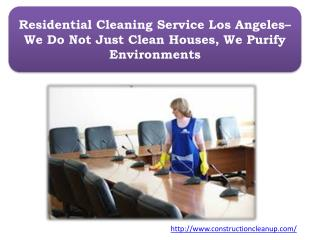 Residential Cleaning Service Los Angeles– We Do Not Just Clean Houses, We Purify Environments