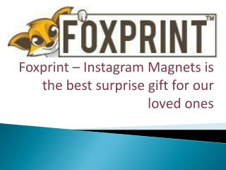 Foxprint – Instagram Magnets is the best surprise gift for our loved ones