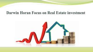 Darwin Horan Focus on Real Estate investment