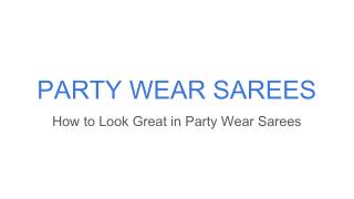 How to Look Great in Party Wear Sarees
