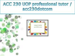 ACC 230 UOP professional tutor / acc230dotcom