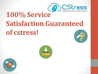 100% Service Satisfaction Guaranteed of Cstress!