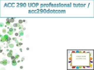 ACC 290 UOP professional tutor / acc290dotcom