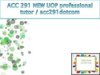 ACC 291 NEW UOP professional tutor / acc291dotcom